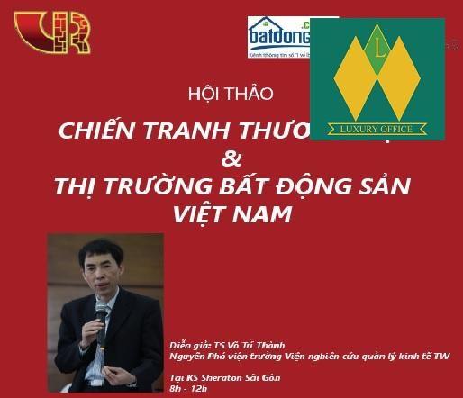 """Sắp diễn ra hội thảo chuyên đề """"Chiến tranh thương mại và thị trường BĐS Việt Nam"""""""